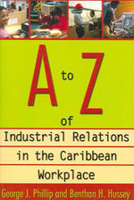 A to Z of Industrial Relations in the Caribbean Workplace - George J. Phillip