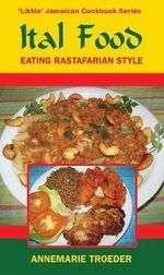Ital Food : Eating Rastafarian Style - Annemarie Troeder