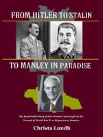 From Hitler to Stalin to Manley in Paradise : The Remarkable Story of One Woman's Journey from the Turmoil of World War II to Migration in Jamaica - Christa Lundh