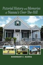 Pictorial History and Memories of Nassau's Over-The-Hill - Rosemary C Hanna