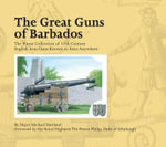 The Great Guns of Barbados : The Finest Collection of 17th Century English Iron Guns Known to Exist Anywhere - Michael Hartland