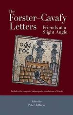 The Forster - Cavafy Letters : Friends at a Slight Angle - E. M. Forster