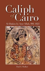 Caliph of Cairo : Al-Hakim bi-Amr Allah, 996-1021 - Paul E. Walker
