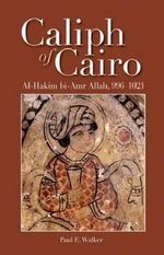 Caliph of Cairo : Al-Hakim Bi-Amr Allah, 996-1021 - Deputy Paul E Walker