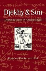 Djekhy & Son : Doing Business in Ancient Egypt - Koenraad Donker Van Heel