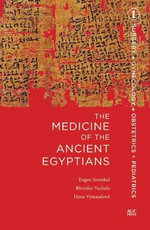 The Medicine of the Ancient Egyptians : 1 - Eugen Strouhal