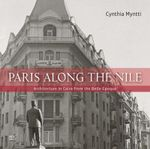 Paris Along the Nile : Architecture in Cairo from the Belle Epoque - Director the Neighborhood Initiative at the American University of Beirut Cynthia Myntti