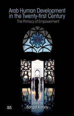 Arab Human Development in the Twenty-First Century : The Primacy of Empowerment