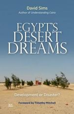 Egypt's Desert Dreams : Development or Disaster? - David Sims