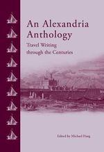An Alexandria Anthology : Travel Writing Through the Centuries