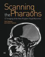 Scanning the Pharaohs : CT Imaging of the New Kingdom Royal Mummies - Zahi A. Hawass