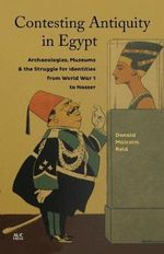 Contesting Antiquity in Egypt : Archaeologies, Museums, and the Struggle for Identities from World War I to Nasser - Donald Malcolm Reid