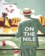 On the Nile on the Golden Age of Travel - Global Editorial Director Andrew Humphreys