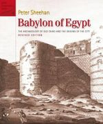 Babylon of Egypt : The Archaeology of Old Cairo and the Origins of the City - Peter Sheehan