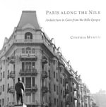 Paris along the Nile : Architecture in Cairo from the Belle Epoque - Cynthia Myntti