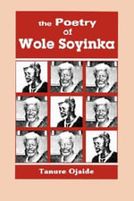 Poetry of Wole Soyinka : Gender, Culture and the Production of Knowledges - Tanure Ojaide