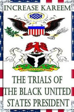 The Trials of the Black United States President - MR Increase Adebowale Kareem