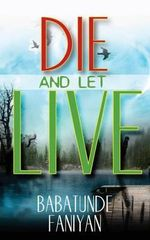Die and Let Live - Babatunde Faniyan