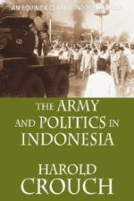 The Army and Politics in Indonesia (Revised Edition) - Harold, Crouch