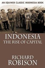 Indonesia : The Rise of Capital - Richard Robison