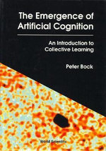The Emergence of Artificial Cognition : An Introduction to Collective Learning - Peter Bock