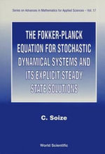 The Fokker-Planck Equation for Stochastic Dynamical Systems and Its Explicit Steady State Solutions : Theory and Applications - Christian Soize