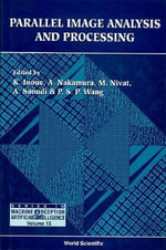 Machine Perception and Artificial Intelligence : Parallel Image Analysis and Processing Vol 15