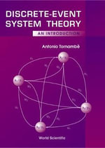 Discrete-Event System Theory : An Introduction :  An Introduction - A. Tornambe
