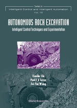 Autonomous Rock Excavation : Intelligent Control Techniques and Experimentation - Xiaobo Shi