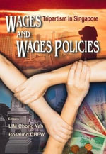 Wages and Wages Policies : Tripartism in Singapore - Rosalind Chew