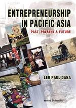 Entrepreneurship in Pacific Asia : Past, Present and Future :  Past, Present and Future - Leo Paul Dana