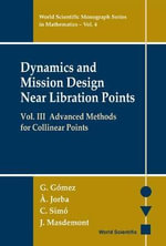 Dynamics and Mission Design near Libration Points : Advanced Methods for Collinear Points :  Advanced Methods for Collinear Points - Gerard Gomez