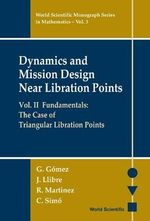 Dynamics and Mission Design near Libration Points Vol. 2 : Fundamentals: The Case of Triangular Libration Points :  Fundamentals: The Case of Triangular Libration Points - Gerard Gomez