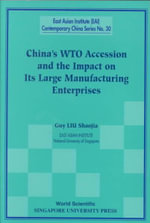 China's WTO Accession and the Impact on Its Large Manufacturing Enterprises : East Asian Institute Contemporary China S.