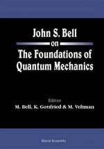 John S.Bell on the Foundations of Quantum Mechanics : A Beginners Guide to a Larger Christ