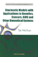 Stochastic Models with Applications to Genetics, Cancers, AIDS and Other Biomedical Systems : Symposium on Health Care Ethics - Tan Wai-Yuan