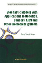 Stochastic Models with Applications to Genetics, Cancers, AIDS and Other Biomedical Systems - Wai-Yuan Tan