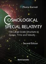 Cosmological Special Relativity : The Large Scale Structure of Space, Time and Velocity :  The Large Scale Structure of Space, Time and Velocity - Moshe Carmeli