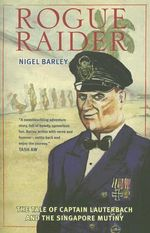 Rogue Raider : The Tale of Captain Lauterbach and the Singapore Mutiny - Nigel Barley