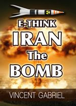 E-Think : Iran the Bomb - Vincent Gabriel