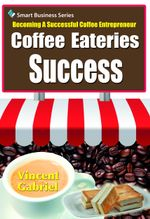 Coffee Eateries Success : Becoming a Successful Coffee Entrepreneur - Vincent Gabriel