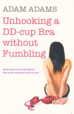 Unhooking a DD-cup Bra without Fumbling : An E short of a Ouija board - this book contains no E's at all! - Adam Adams