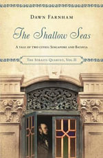The Shallow Seas : A Tale of Two Towns: Singapore and Batavia - Dawn Farnham