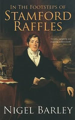 In the Footsteps of Stamford Raffles - Nigel Barley