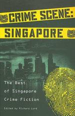 Crime Scene: Singapore : The Best of Singapore Crime Fiction - Stephen Leather