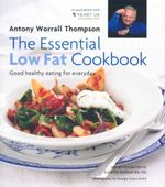 The Essential Low Fat Cookbook : Good healthy eating for everday - Antony Worrall Thompson