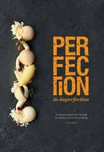 Perfection in Imperfection : A Culinary Repertoire Through the Senses of Chef Janice Wong - Janice Wong