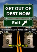 Get Out of Debt Now : The Roadmap to Financial Freedom - Anne Marie