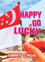 Happy Go Lucky - Jimmy Chua
