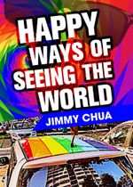 Happy Ways of Seeing the World : A Philosophical Piece - Jimmy Chua